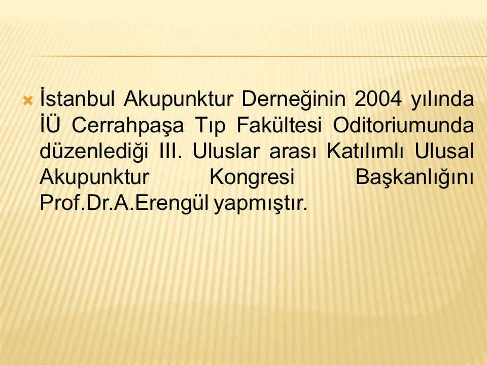 İstanbul Akupunktur Derneğinin 2004 yılında İÜ Cerrahpaşa Tıp Fakültesi Oditoriumunda düzenlediği III.