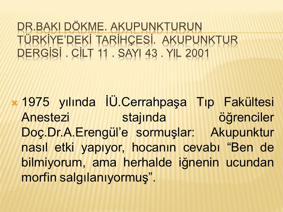 Dr.Baki DÖKME. AKUPUNKTURUN TÜRKİYE'DEKİ TARİHÇESİ. AKUPUNKTUR DERGİSİ . CİLT 11 . SAYI 43 . YIL 2001