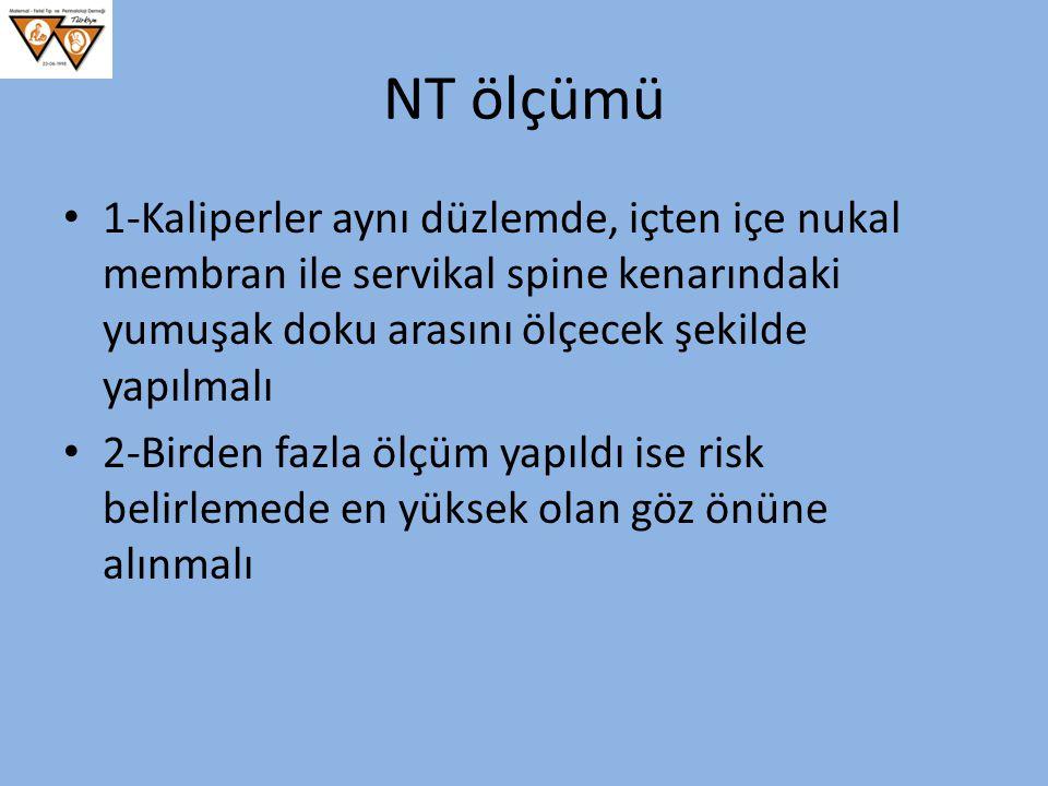 NT ölçümü 1-Kaliperler aynı düzlemde, içten içe nukal membran ile servikal spine kenarındaki yumuşak doku arasını ölçecek şekilde yapılmalı.
