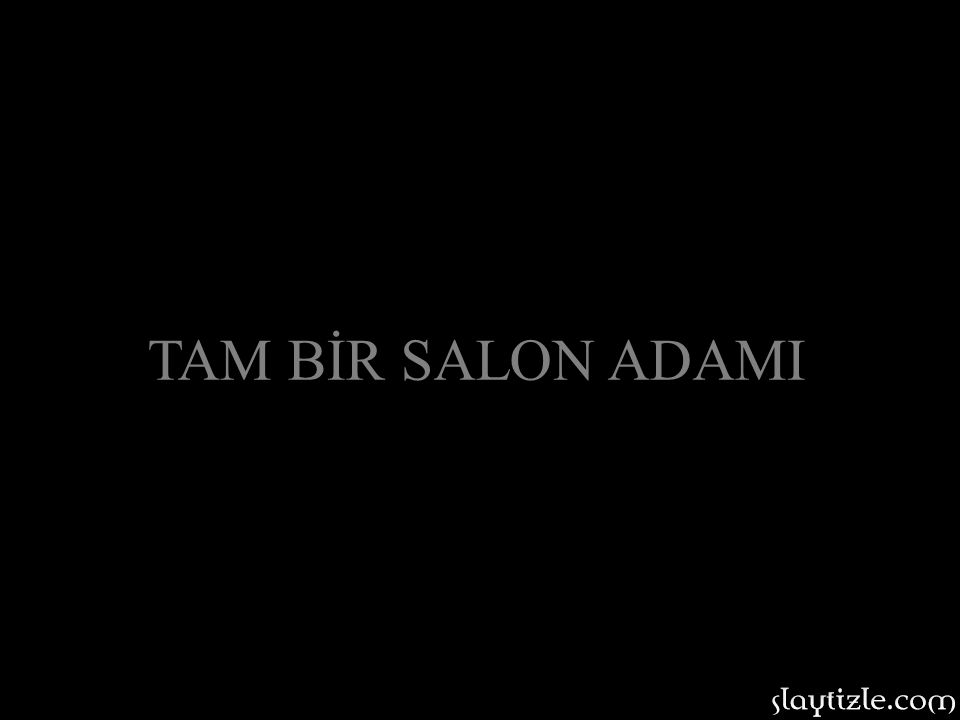 TAM BİR SALON ADAMI