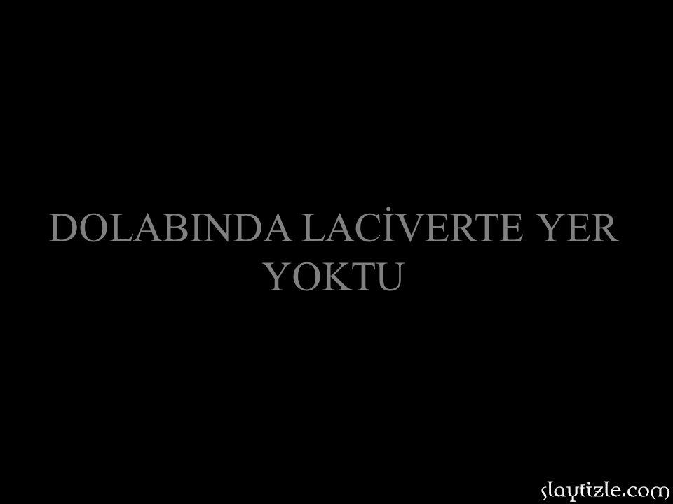DOLABINDA LACİVERTE YER YOKTU