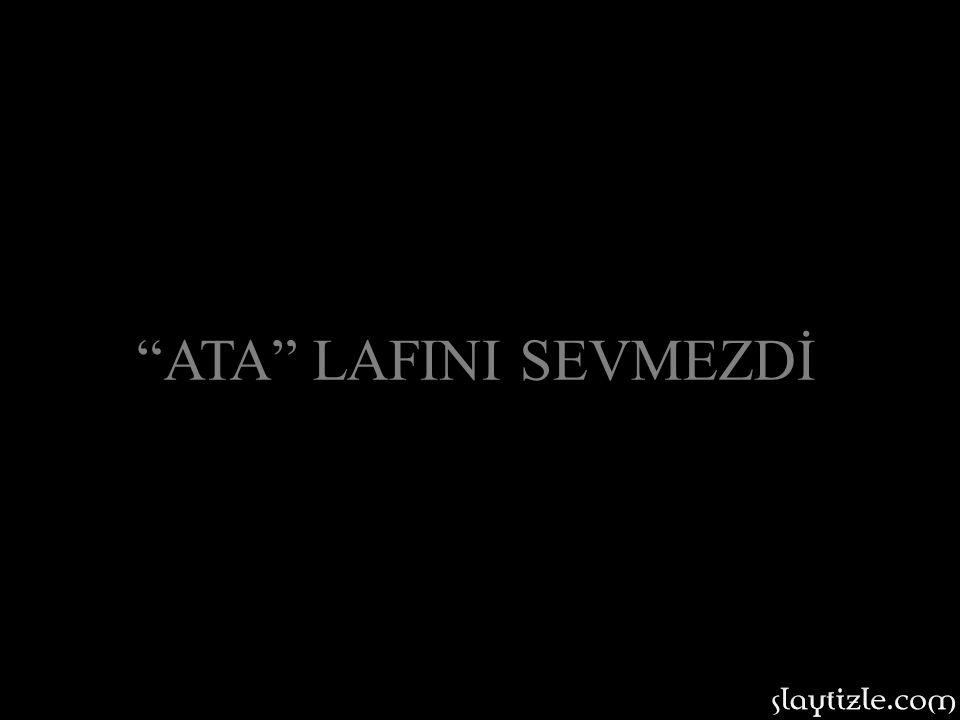 ATA LAFINI SEVMEZDİ