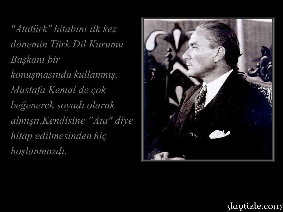 Atatürk hitabını ilk kez dönemin Türk Dil Kurumu Başkanı bir konuşmasında kullanmış, Mustafa Kemal de çok beğenerek soyadı olarak almıştı.Kendisine Ata diye hitap edilmesinden hiç hoşlanmazdı.