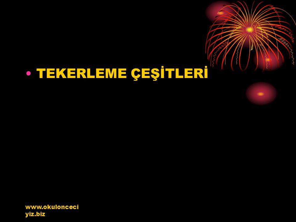 TEKERLEME ÇEŞİTLERİ www.okulonceciyiz.biz
