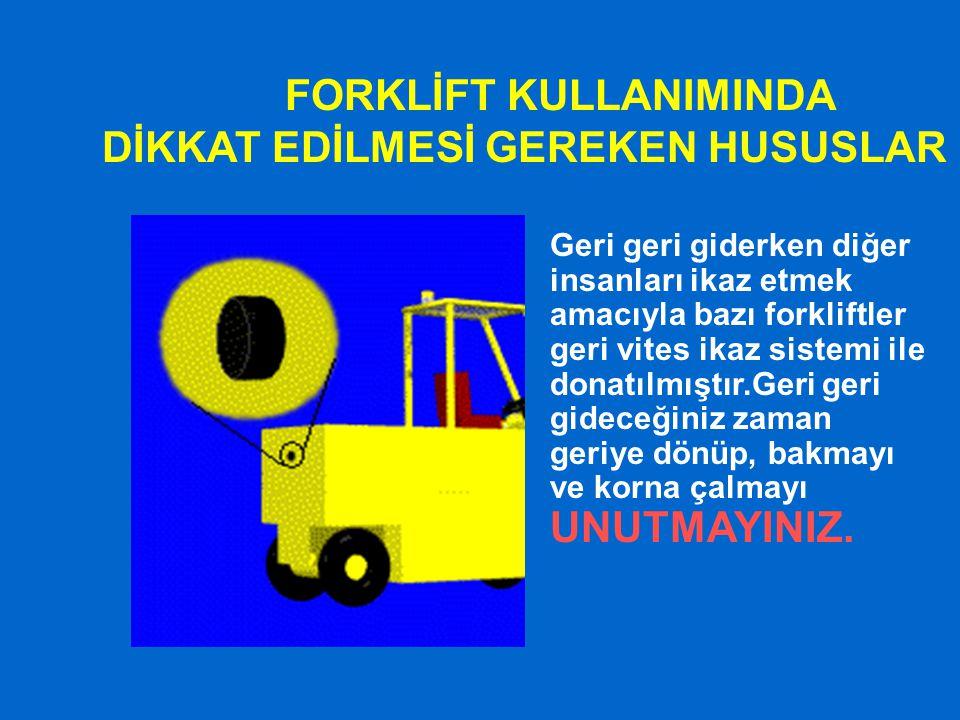 FORKLİFT KULLANIMINDA DİKKAT EDİLMESİ GEREKEN HUSUSLAR