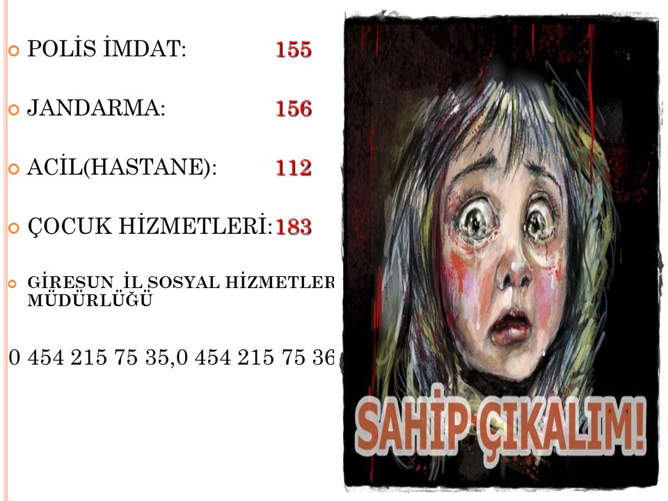 POLİS İMDAT: 155 JANDARMA: 156 ACİL(HASTANE): 112