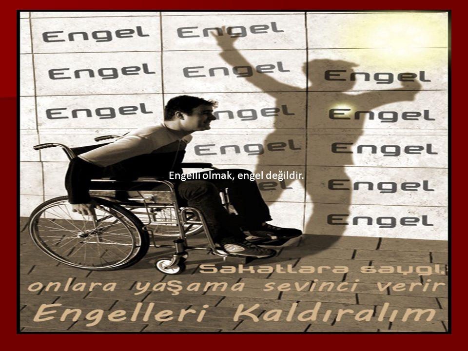 Engelli olmak, engel değildir.