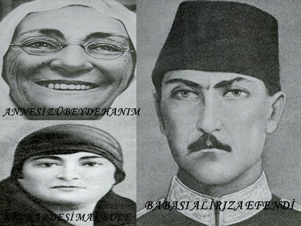 ANNESİ ZÜBEYDE HANIM BABASI ALİRIZA EFENDİ KIZ KARDEŞİ MAKBULE