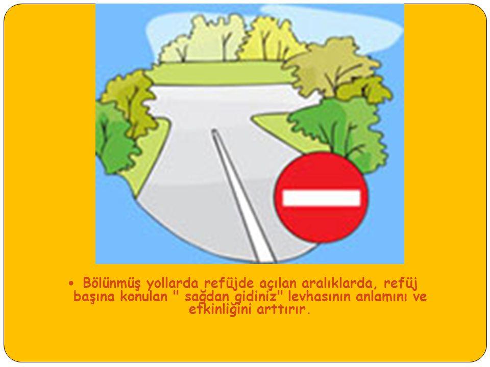 Bölünmüş yollarda refüjde açılan aralıklarda, refüj başına konulan sağdan gidiniz levhasının anlamını ve etkinliğini arttırır.