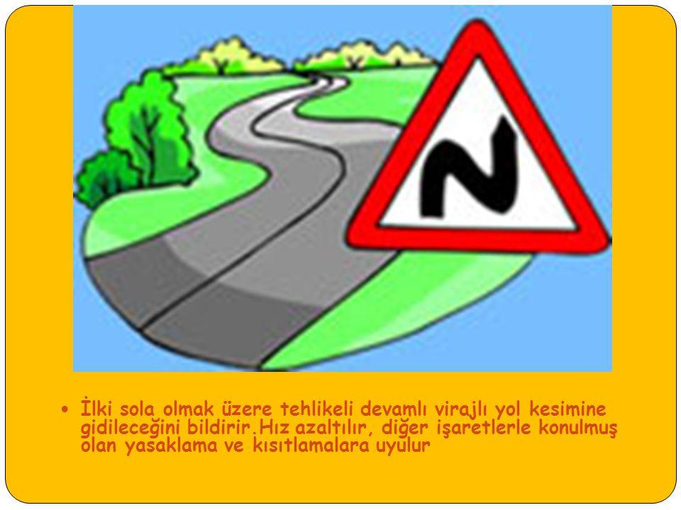İlki sola olmak üzere tehlikeli devamlı virajlı yol kesimine gidileceğini bildirir.Hız azaltılır, diğer işaretlerle konulmuş olan yasaklama ve kısıtlamalara uyulur