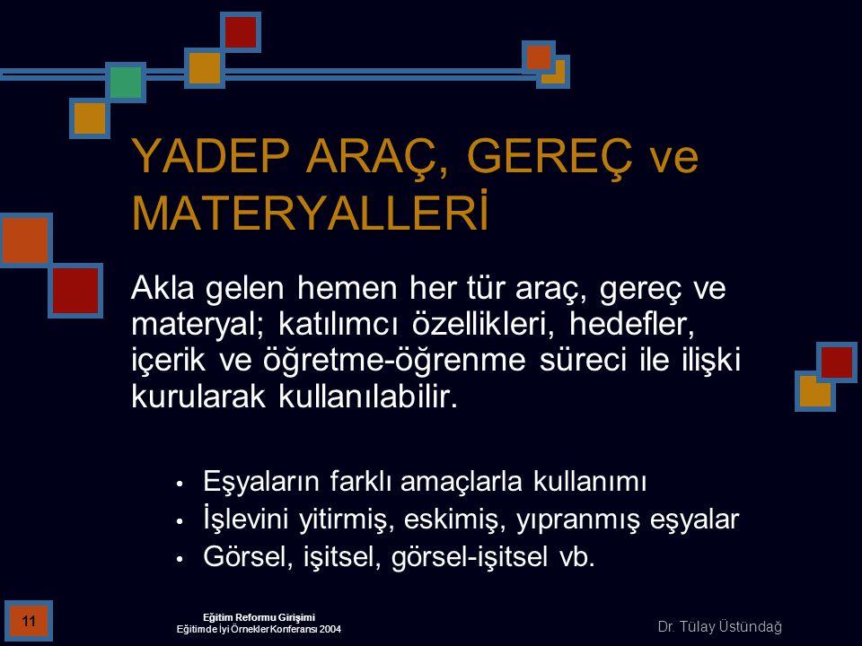 YADEP ARAÇ, GEREÇ ve MATERYALLERİ