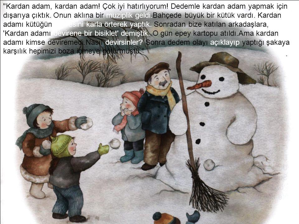 Kardan adam, kardan adam. Çok iyi hatırlıyorum