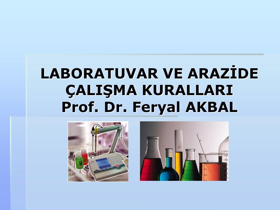 LABORATUVAR VE ARAZİDE ÇALIŞMA KURALLARI Prof. Dr. Feryal AKBAL