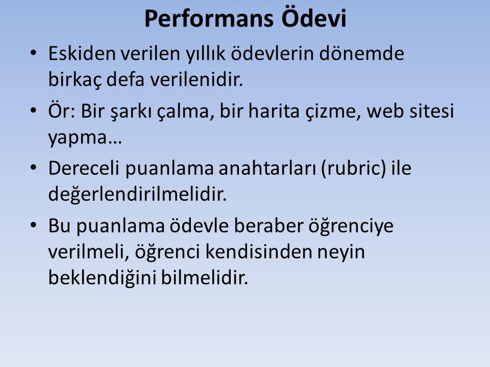 Performans Ödevi Eskiden verilen yıllık ödevlerin dönemde birkaç defa verilenidir. Ör: Bir şarkı çalma, bir harita çizme, web sitesi yapma…