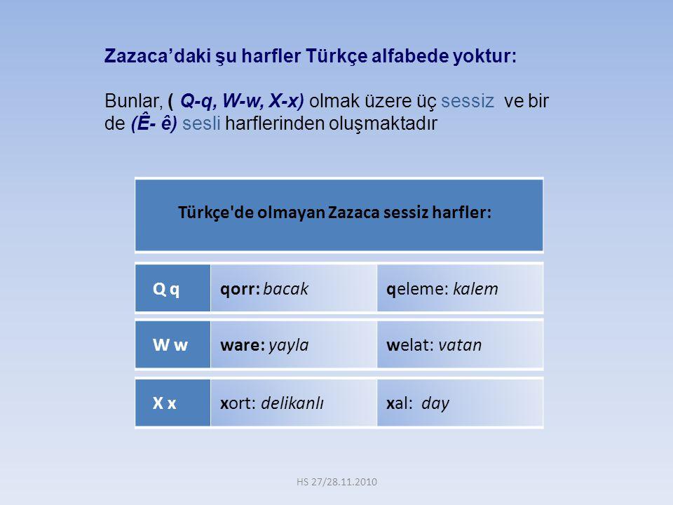 Zazaca'daki şu harfler Türkçe alfabede yoktur: