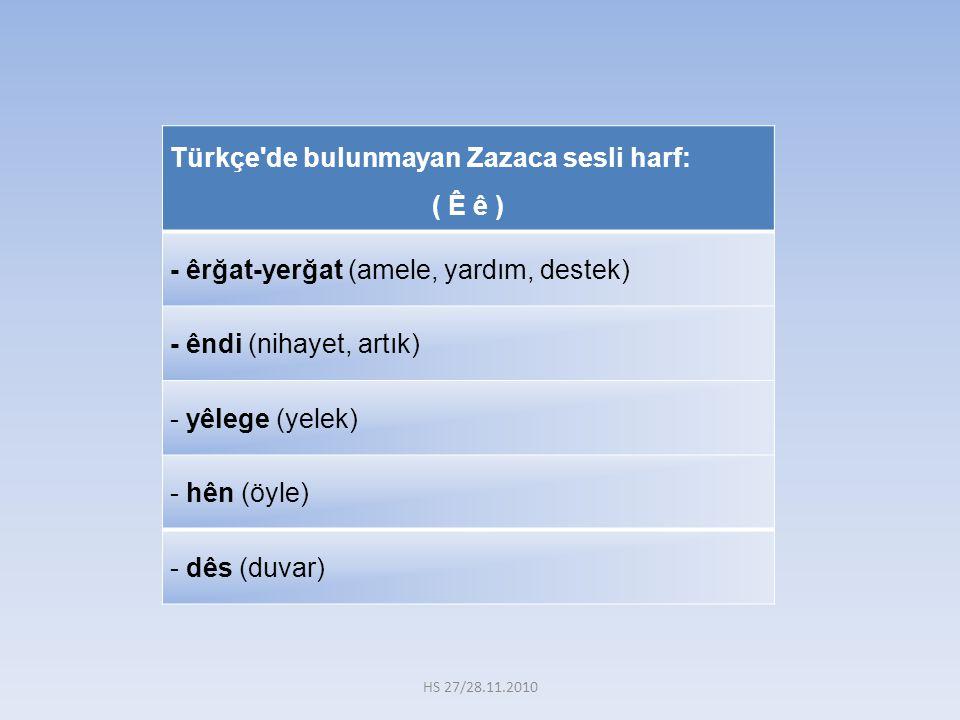 Türkçe de bulunmayan Zazaca sesli harf: ( Ê ê )