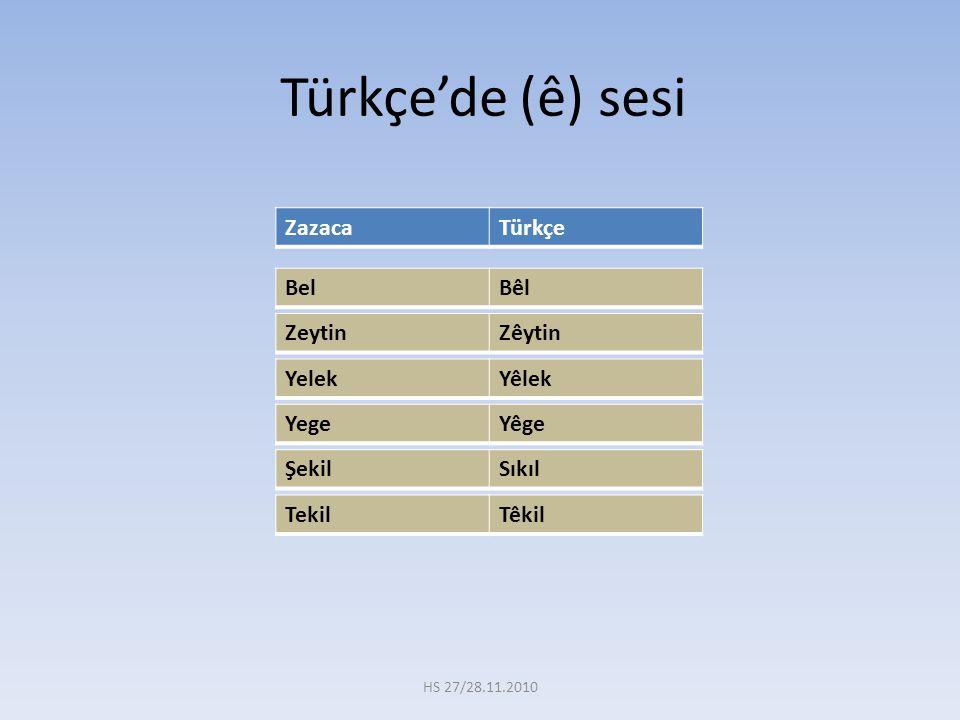 Türkçe'de (ê) sesi Zazaca Türkçe Bel Bêl Zeytin Zêytin Yelek Yêlek