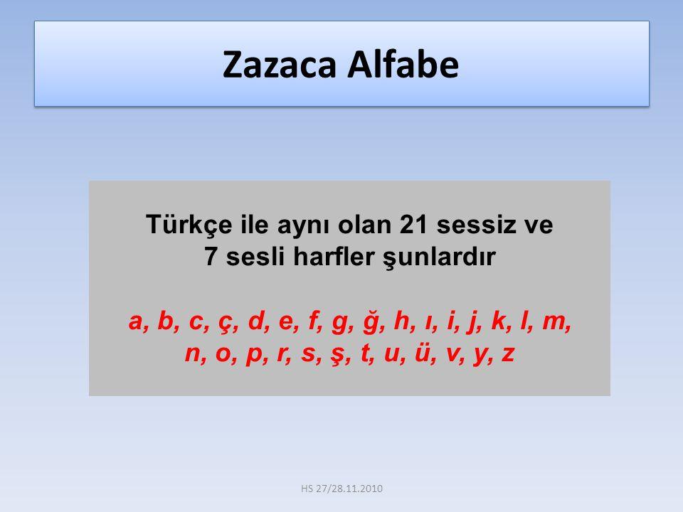 Türkçe ile aynı olan 21 sessiz ve 7 sesli harfler şunlardır