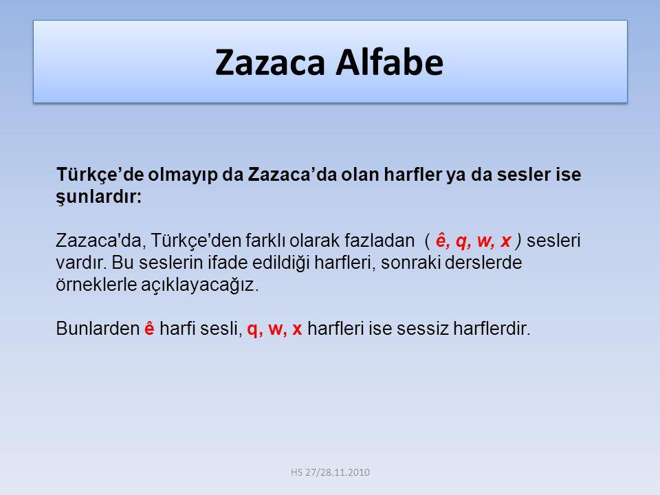 Zazaca Alfabe Türkçe'de olmayıp da Zazaca'da olan harfler ya da sesler ise şunlardır: