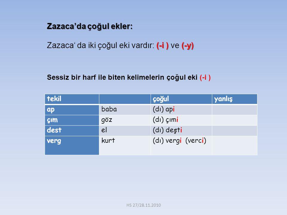 Zazaca'da çoğul ekler: Zazaca' da iki çoğul eki vardır: (-i ) ve (-y)