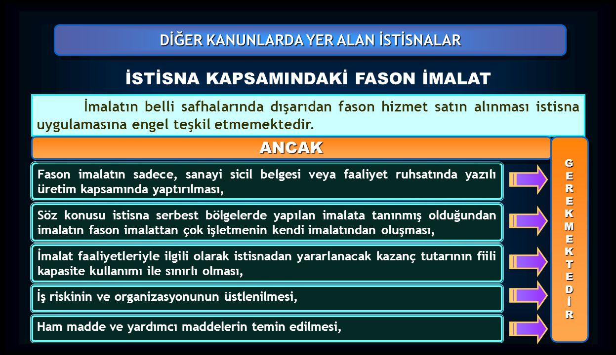 DİĞER KANUNLARDA YER ALAN İSTİSNALAR İSTİSNA KAPSAMINDAKİ FASON İMALAT