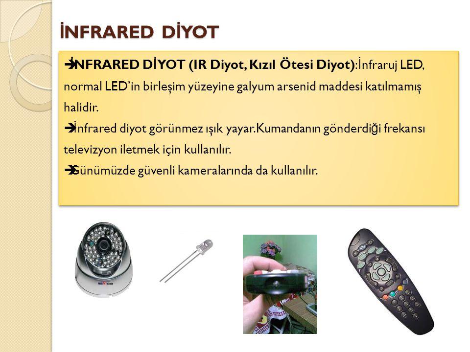 İNFRARED DİYOT İNFRARED DİYOT (IR Diyot, Kızıl Ötesi Diyot):İnfraruj LED, normal LED'in birleşim yüzeyine galyum arsenid maddesi katılmamış halidir.