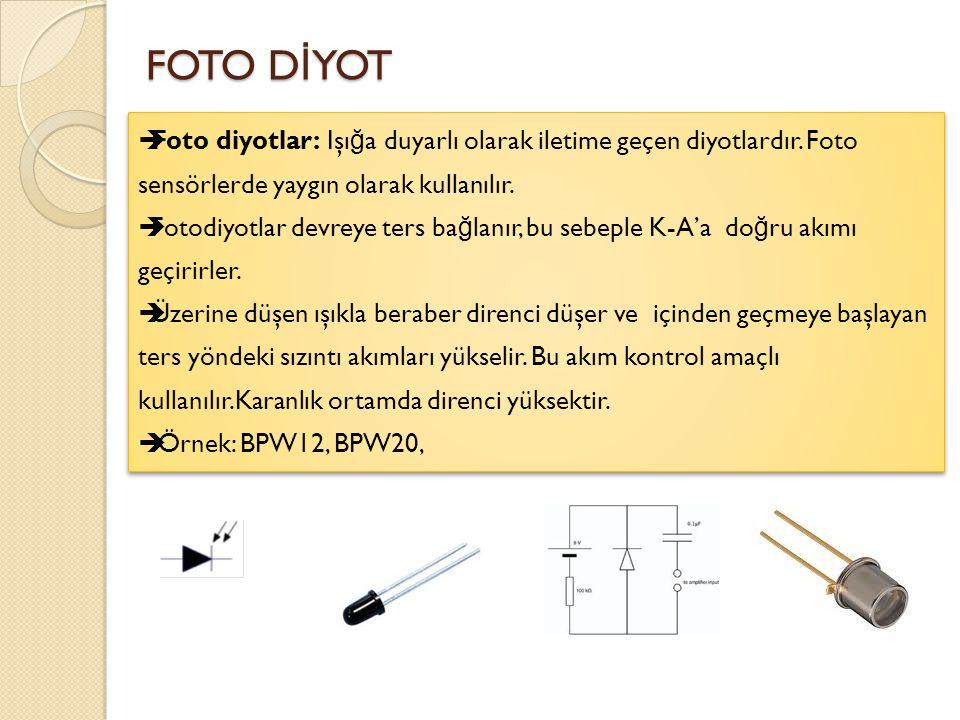 FOTO DİYOT Foto diyotlar: Işığa duyarlı olarak iletime geçen diyotlardır. Foto sensörlerde yaygın olarak kullanılır.
