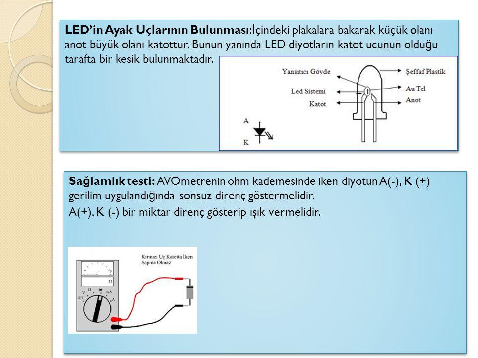 LED'in Ayak Uçlarının Bulunması:İçindeki plakalara bakarak küçük olanı anot büyük olanı katottur. Bunun yanında LED diyotların katot ucunun olduğu tarafta bir kesik bulunmaktadır.