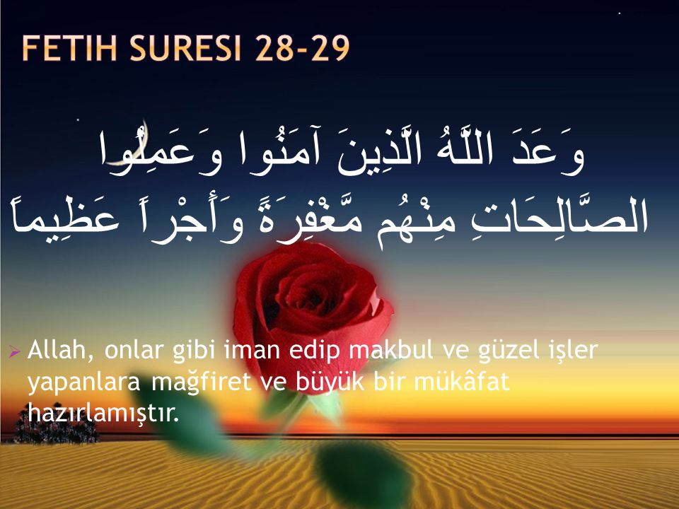 Fetih Suresi 28-29 وَعَدَ اللَّهُ الَّذِينَ آمَنُوا وَعَمِلُوا الصَّالِحَاتِ مِنْهُم مَّغْفِرَةً وَأَجْراً عَظِيماً