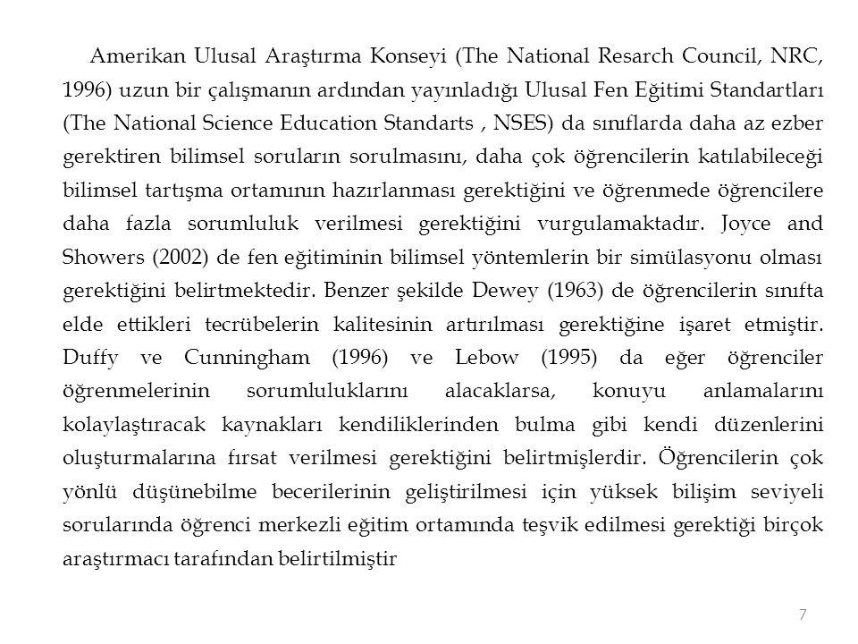 Amerikan Ulusal Araştırma Konseyi (The National Resarch Council, NRC, 1996) uzun bir çalışmanın ardından yayınladığı Ulusal Fen Eğitimi Standartları (The National Science Education Standarts , NSES) da sınıflarda daha az ezber gerektiren bilimsel soruların sorulmasını, daha çok öğrencilerin katılabileceği bilimsel tartışma ortamının hazırlanması gerektiğini ve öğrenmede öğrencilere daha fazla sorumluluk verilmesi gerektiğini vurgulamaktadır.