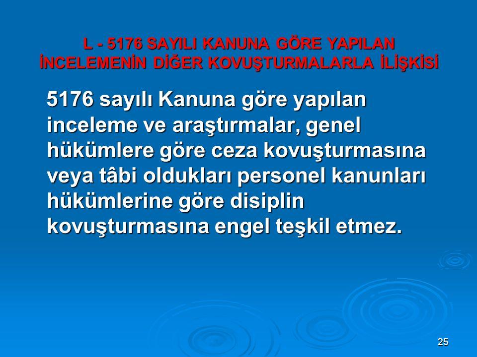 L - 5176 SAYILI KANUNA GÖRE YAPILAN İNCELEMENİN DİĞER KOVUŞTURMALARLA İLİŞKİSİ