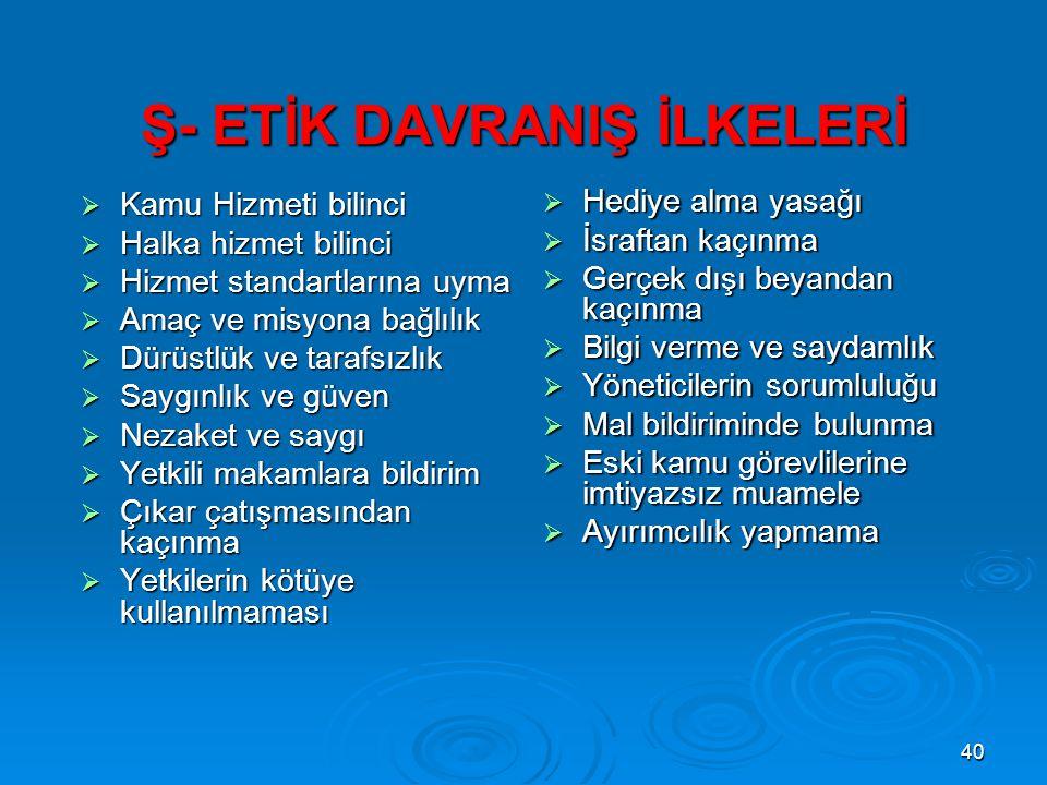 Ş- ETİK DAVRANIŞ İLKELERİ