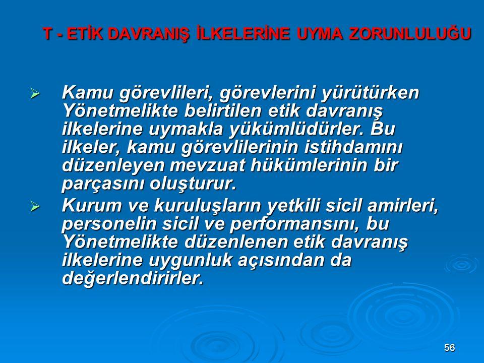 T - ETİK DAVRANIŞ İLKELERİNE UYMA ZORUNLULUĞU