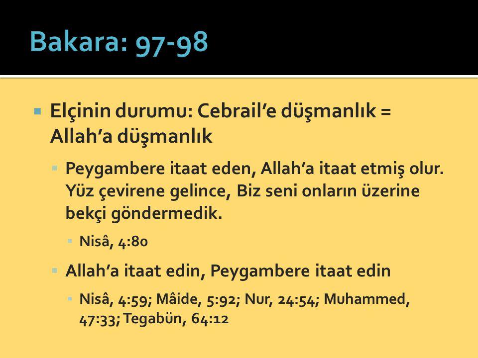 Bakara: 97-98 Elçinin durumu: Cebrail'e düşmanlık = Allah'a düşmanlık