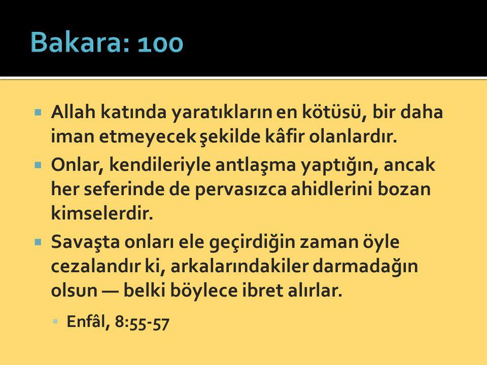 Bakara: 100 Allah katında yaratıkların en kötüsü, bir daha iman etmeyecek şekilde kâfir olanlardır.