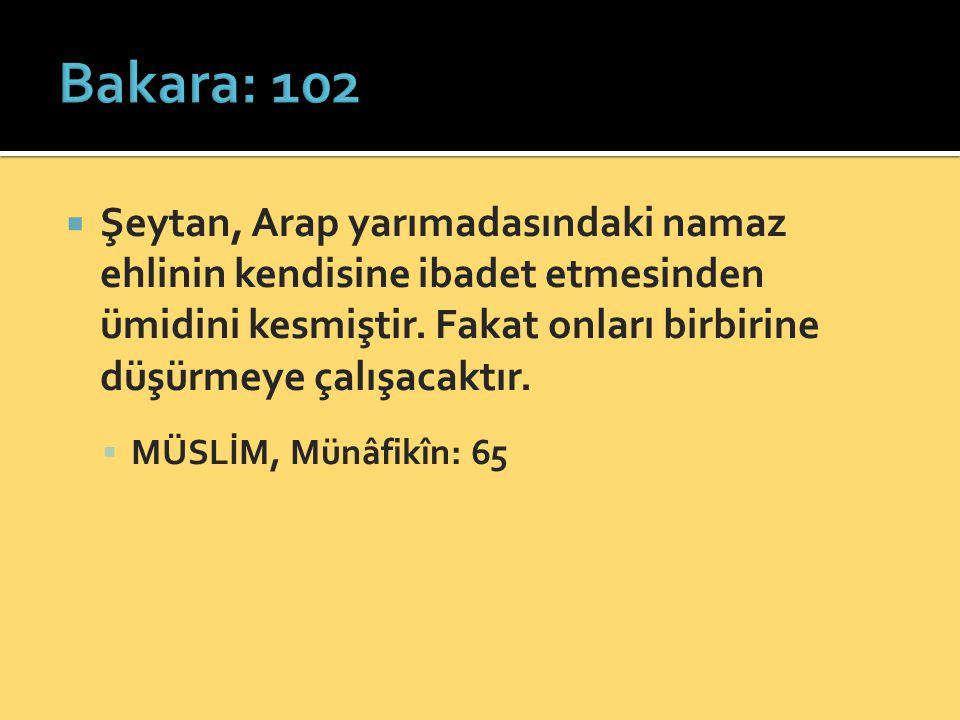 Bakara: 102 Şeytan, Arap yarımadasındaki namaz ehlinin kendisine ibadet etmesinden ümidini kesmiştir. Fakat onları birbirine düşürmeye çalışacaktır.
