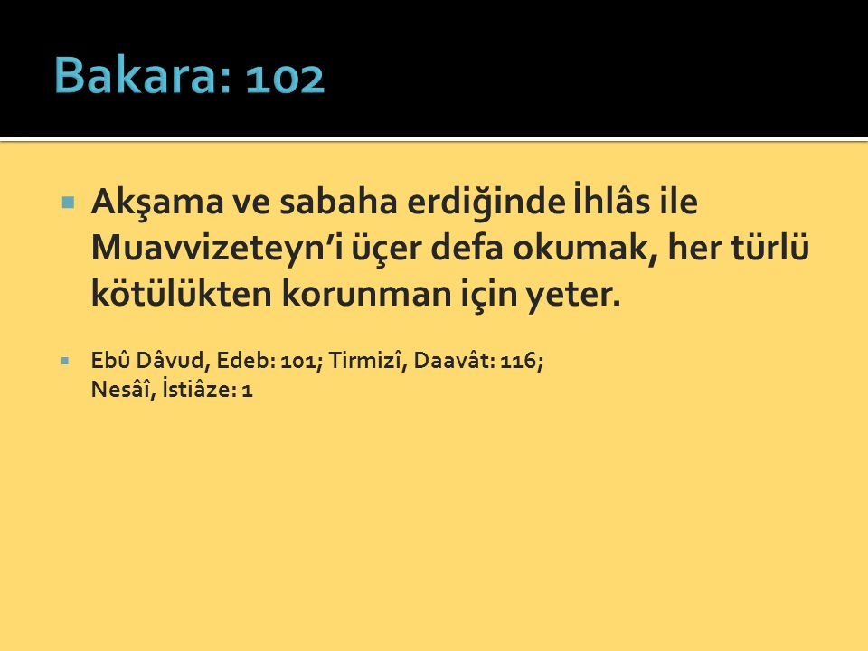 Bakara: 102 Akşama ve sabaha erdiğinde İhlâs ile Muavvizeteyn'i üçer defa okumak, her türlü kötülükten korunman için yeter.