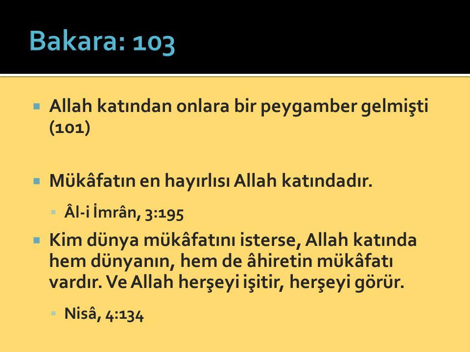 Bakara: 103 Allah katından onlara bir peygamber gelmişti (101)