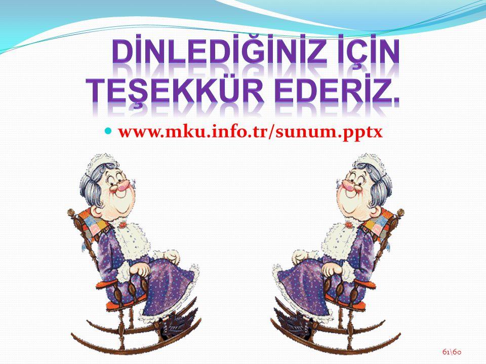 DİNLEDİĞİNİZ İÇİN TEŞEKKÜR EDERİZ. www.mku.info.tr/sunum.pptx