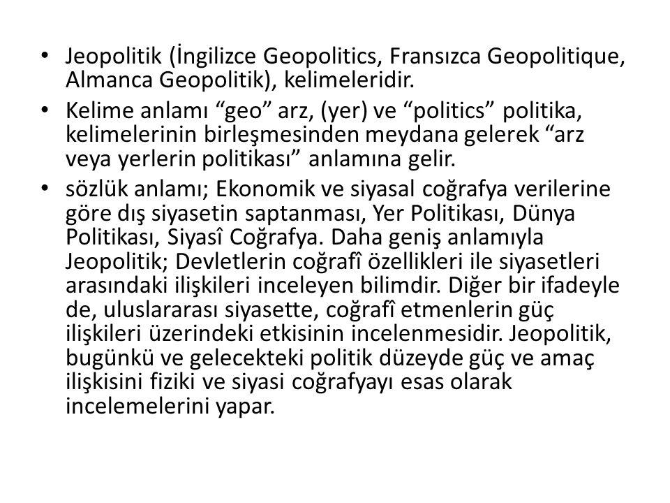 Jeopolitik (İngilizce Geopolitics, Fransızca Geopolitique, Almanca Geopolitik), kelimeleridir.