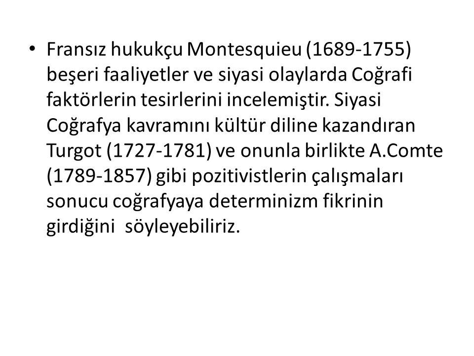 Fransız hukukçu Montesquieu (1689-1755) beşeri faaliyetler ve siyasi olaylarda Coğrafi faktörlerin tesirlerini incelemiştir.