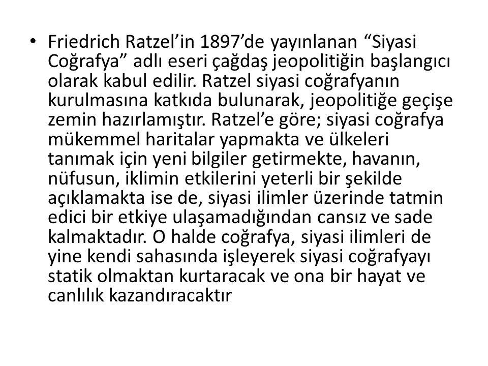 Friedrich Ratzel'in 1897'de yayınlanan Siyasi Coğrafya adlı eseri çağdaş jeopolitiğin başlangıcı olarak kabul edilir.