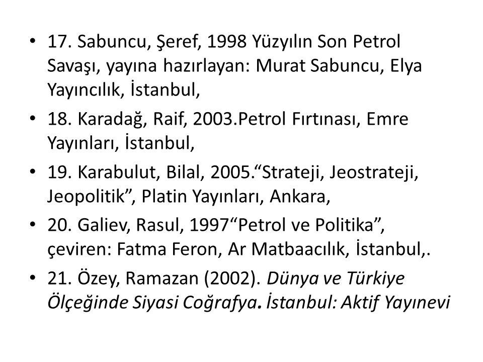 17. Sabuncu, Şeref, 1998 Yüzyılın Son Petrol Savaşı, yayına hazırlayan: Murat Sabuncu, Elya Yayıncılık, İstanbul,