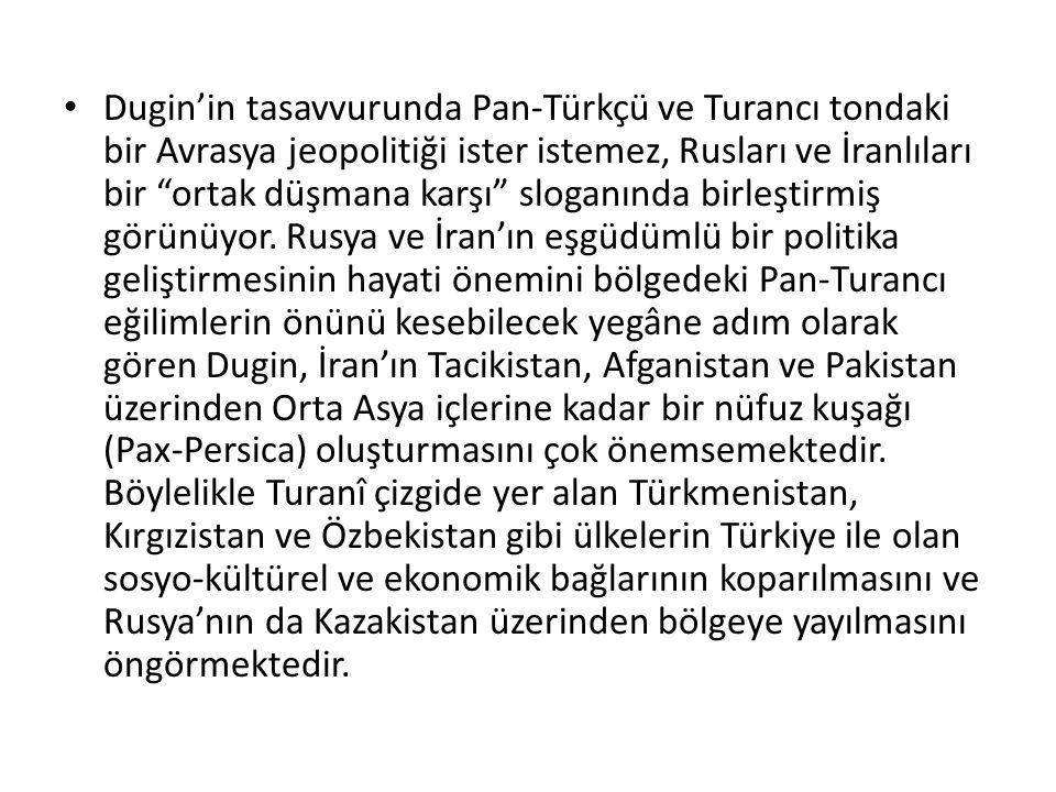 Dugin'in tasavvurunda Pan-Türkçü ve Turancı tondaki bir Avrasya jeopolitiği ister istemez, Rusları ve İranlıları bir ortak düşmana karşı sloganında birleştirmiş görünüyor.