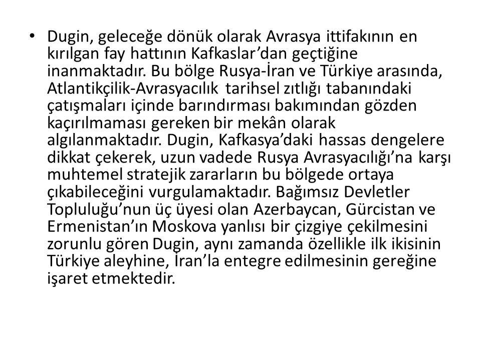 Dugin, geleceğe dönük olarak Avrasya ittifakının en kırılgan fay hattının Kafkaslar'dan geçtiğine inanmaktadır.