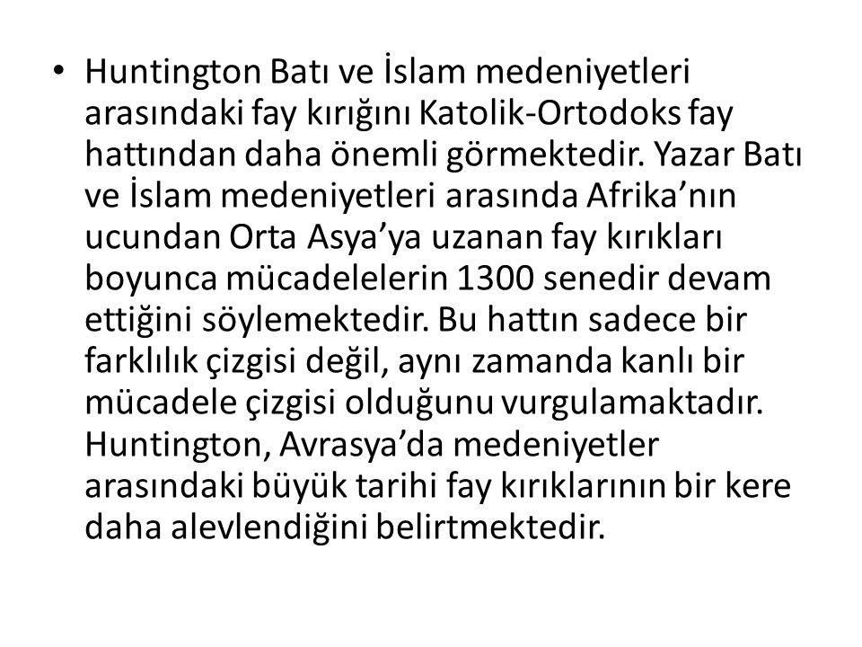 Huntington Batı ve İslam medeniyetleri arasındaki fay kırığını Katolik-Ortodoks fay hattından daha önemli görmektedir.