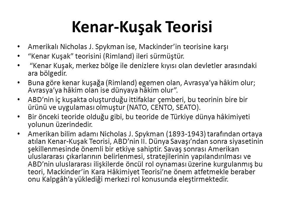 Kenar-Kuşak Teorisi Amerikalı Nicholas J. Spykman ise, Mackinder'in teorisine karşı. Kenar Kuşak teorisini (Rimland) ileri sürmüştür.