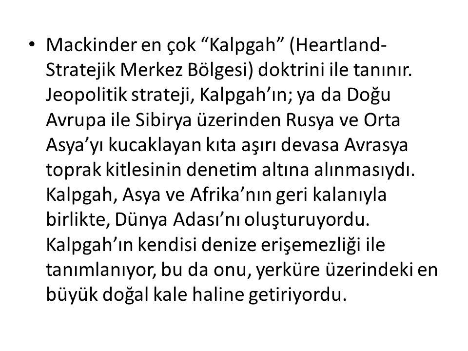 Mackinder en çok Kalpgah (Heartland-Stratejik Merkez Bölgesi) doktrini ile tanınır.