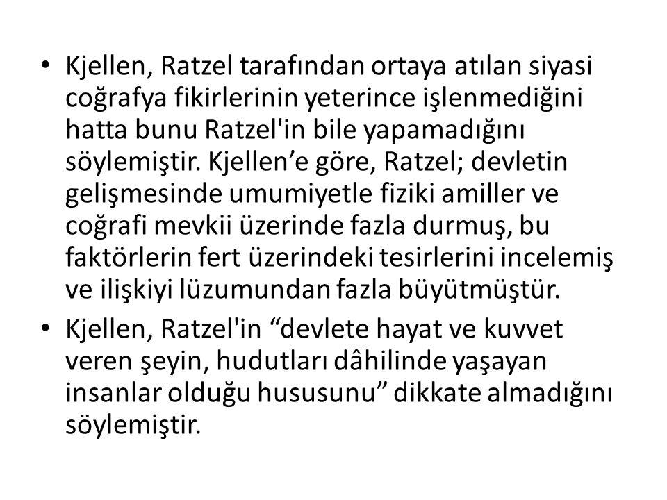 Kjellen, Ratzel tarafından ortaya atılan siyasi coğrafya fikirlerinin yeterince işlenmediğini hatta bunu Ratzel in bile yapamadığını söylemiştir. Kjellen'e göre, Ratzel; devletin gelişmesinde umumiyetle fiziki amiller ve coğrafi mevkii üzerinde fazla durmuş, bu faktörlerin fert üzerindeki tesirlerini incelemiş ve ilişkiyi lüzumundan fazla büyütmüştür.