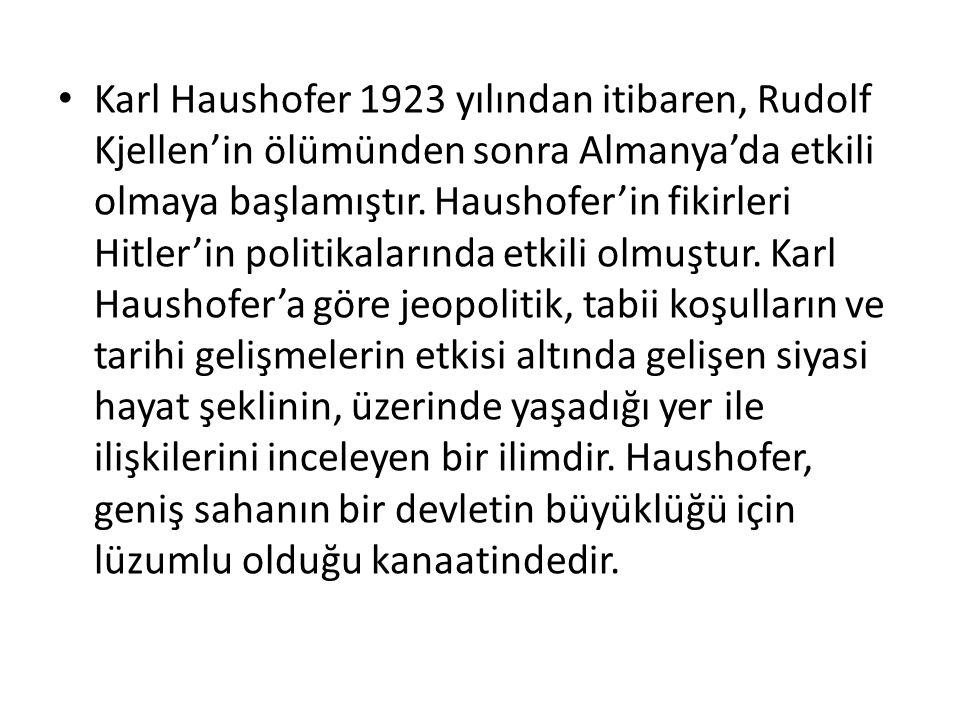 Karl Haushofer 1923 yılından itibaren, Rudolf Kjellen'in ölümünden sonra Almanya'da etkili olmaya başlamıştır.